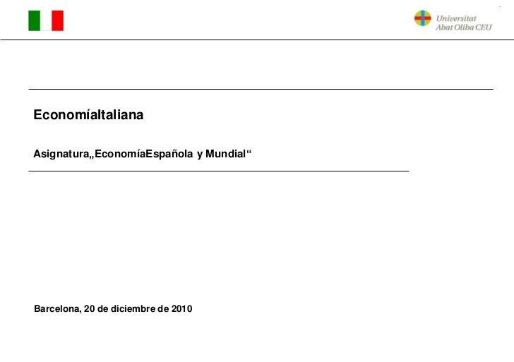 """EconomíaItaliana<br />Asignatura""""EconomíaEspañola y Mundial""""<br />Barcelona, 20 de diciembre de 2010<br />"""