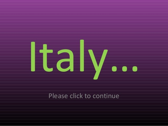 Italy…Please click to continue