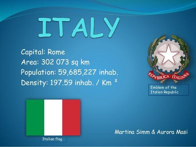 Martina Simm & Aurora Masi Italian flag Emblem of the Italian Republic Capital: Rome Area: 302 073 sq km Population: 59,68...