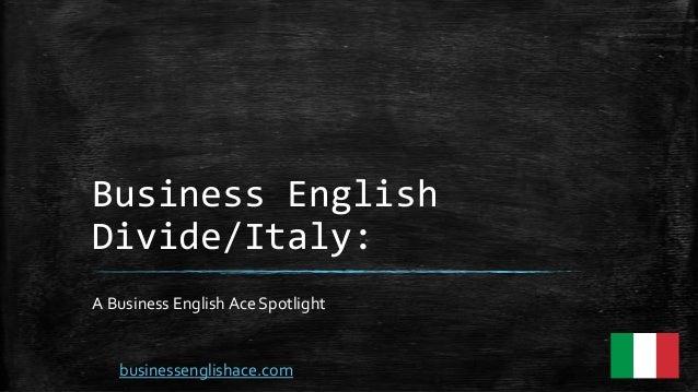 Business English Divide/Italy: A Business English Ace Spotlight businessenglishace.com
