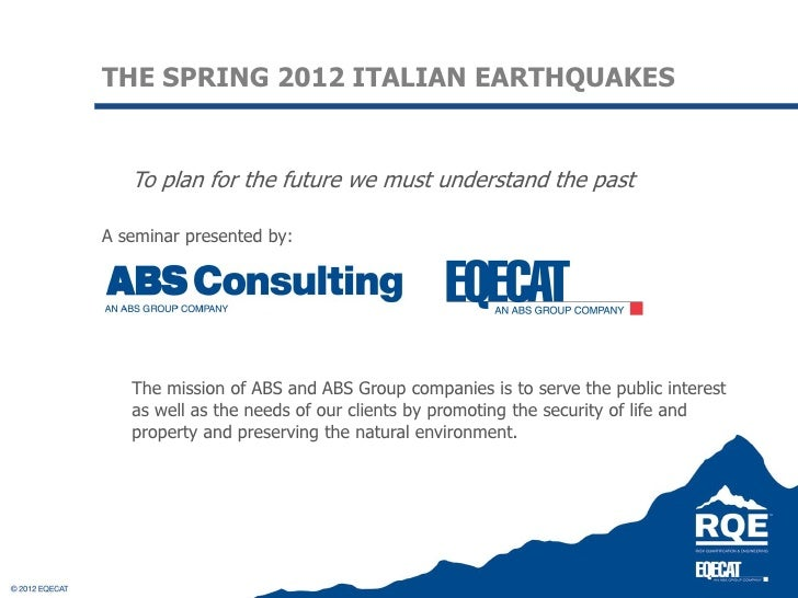 THE SPRING 2012 ITALIAN EARTHQUAKES   To plan for the future we must understand the pastA seminar presented by:   The miss...