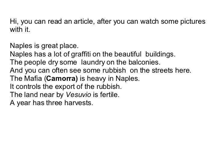 Hi, you can read an article, after you can watch some pictures with it. Nap les  is great place. Na ples  has a lot of gra...
