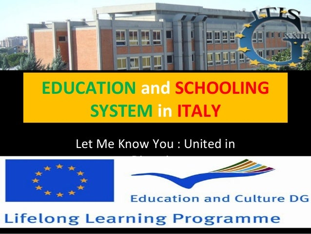 EDUCATION and SCHOOLINGSYSTEM in ITALYLet Me Know You : United inDiversity