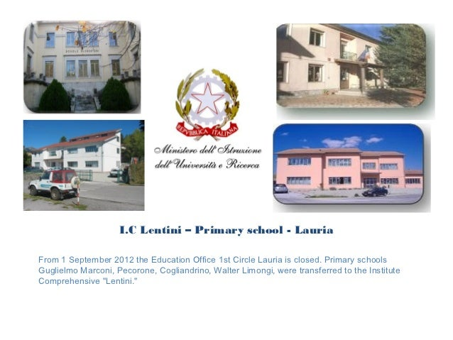 I.C Lentini – Primary school - LauriaFrom 1 September 2012 the Education Office 1st Circle Lauria is closed. Primary schoo...