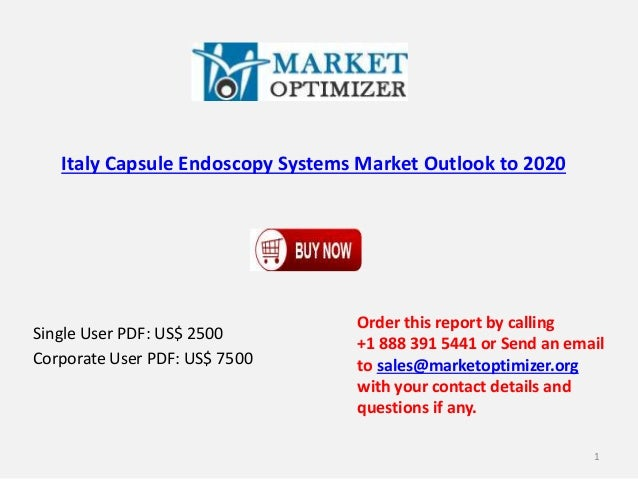 Italy Capsule Endoscopy Systems Market Outlook to 2020 Single User PDF: US$ 2500 Corporate User PDF: US$ 7500 Order this r...