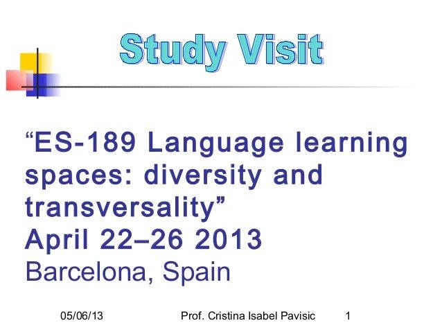 "05/06/13 Prof. Cristina Isabel Pavisic 1""ES-189 Language learningspaces: diversity andtransversality""April 22–26 2013Barce..."