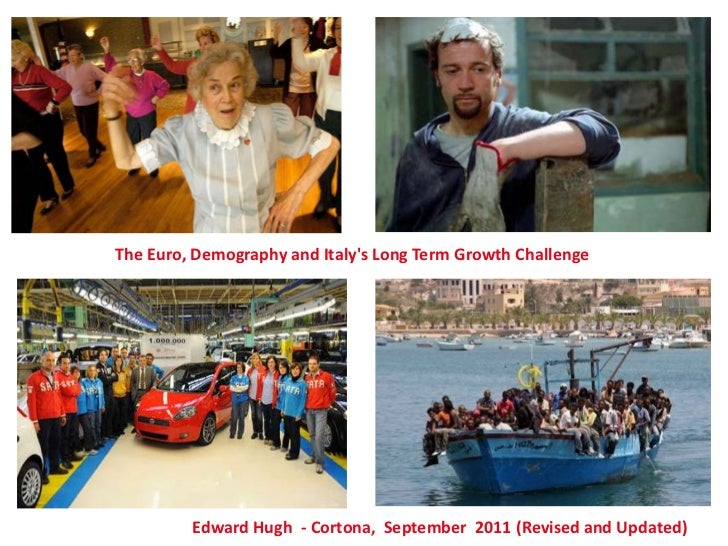 The Euro, Demography and Italys Long Term Growth Challenge         Edward Hugh - Cortona, September 2011 (Revised and Upda...