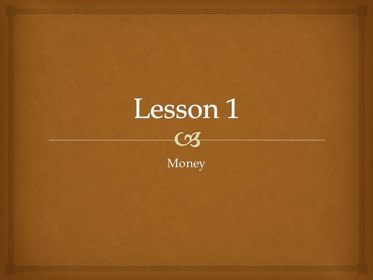 Lesson 1:  What is Money?