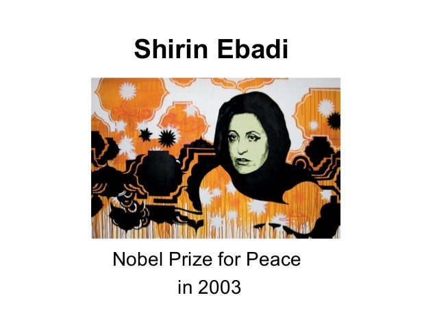 Shirin EbadiNobel Prize for Peacein 2003