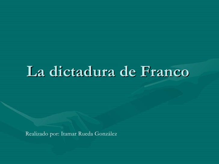 La dictadura de Franco Realizado por: Itamar Rueda González