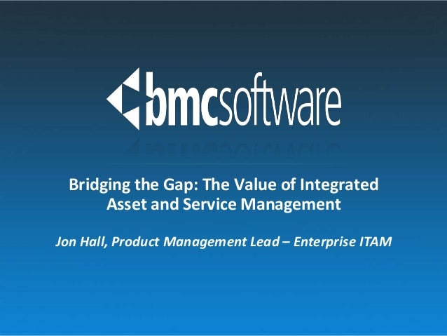 Jon Hall, Product Management Lead – Enterprise ITAM Bridging the Gap: The Value of Integrated Asset and Service Management