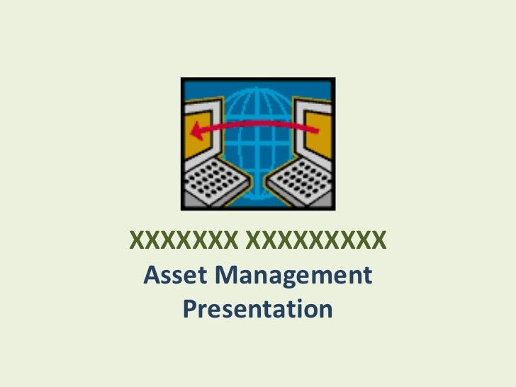XXXXXXX XXXXXXXXX Asset Management    Presentation