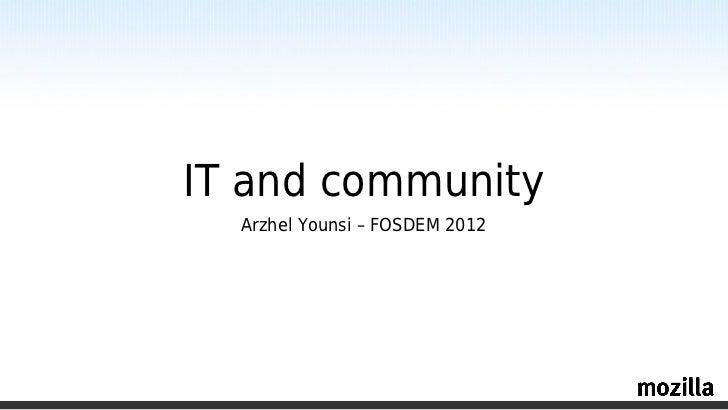 IT and community  Arzhel Younsi – FOSDEM 2012