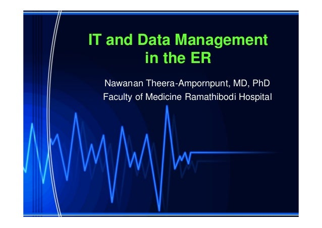 IT and Data Management        in the ER Nawanan Theera-Ampornpunt, MD, PhD Faculty of Medicine Ramathibodi Hospital