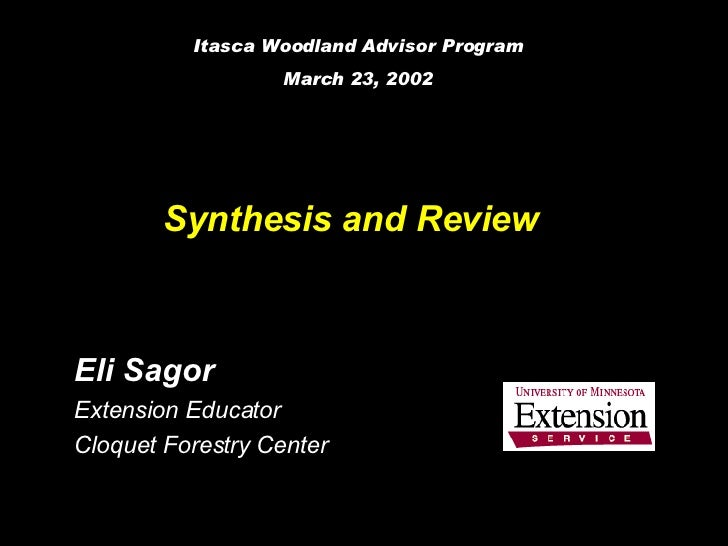 Synthesis and Review   Eli Sagor Extension Educator Cloquet Forestry Center Itasca Woodland Advisor Program March 23, 2002