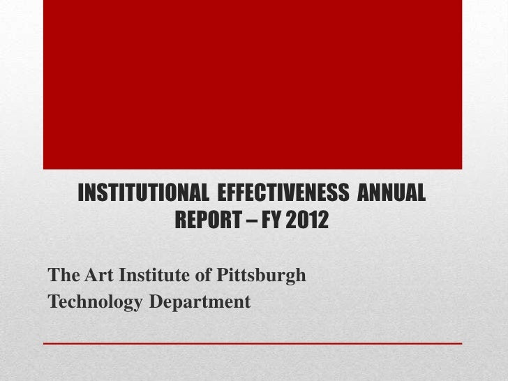 INSTITUTIONAL EFFECTIVENESS ANNUAL             REPORT – FY 2012The Art Institute of PittsburghTechnology Department