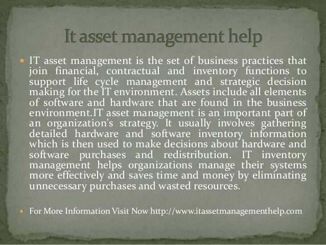  IT asset management is the set of business practices that join financial, contractual and inventory functions to support...