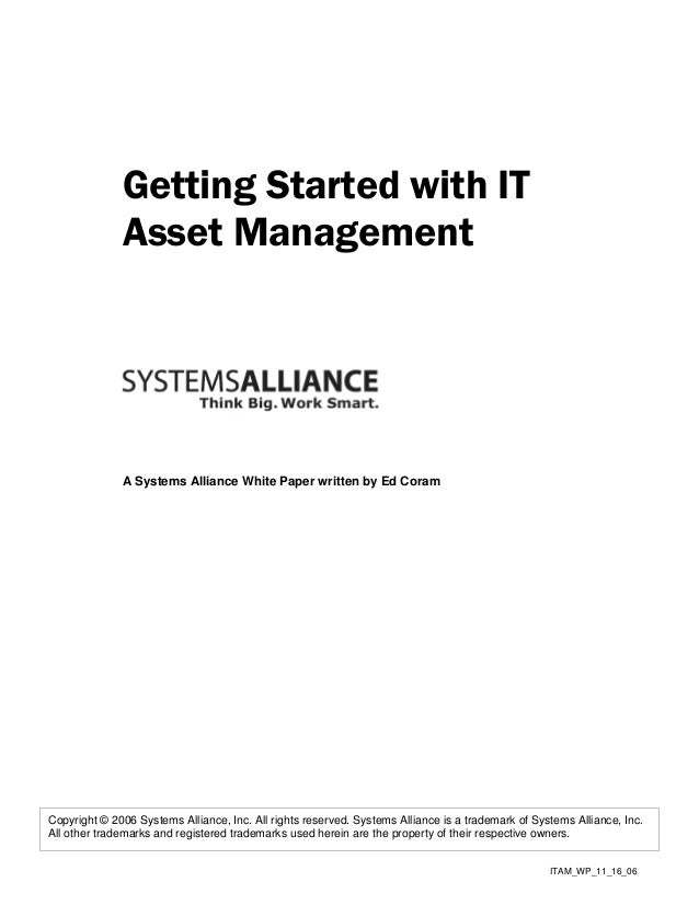 Getting Started with IT              Asset Management              A Systems Alliance White Paper written by Ed CoramCopyr...