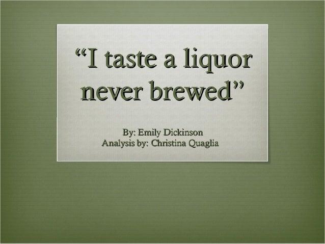 """""""I taste a liquor never brewed"""""""