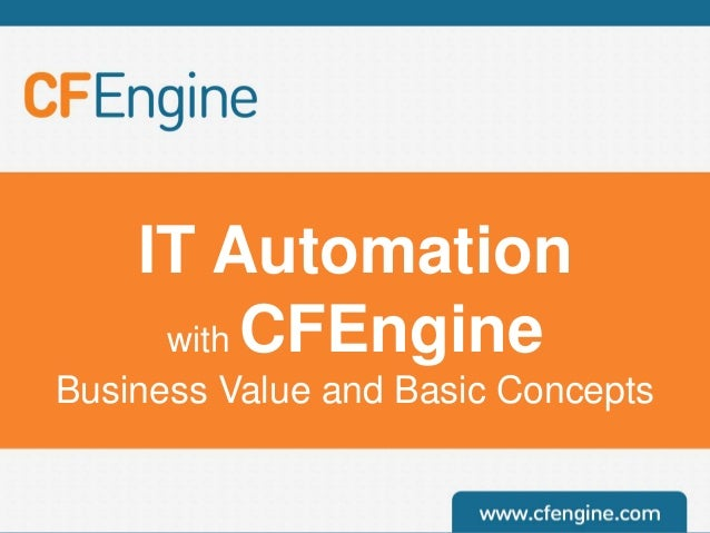 IT Automation with CFEngine Business Value and Basic Concepts