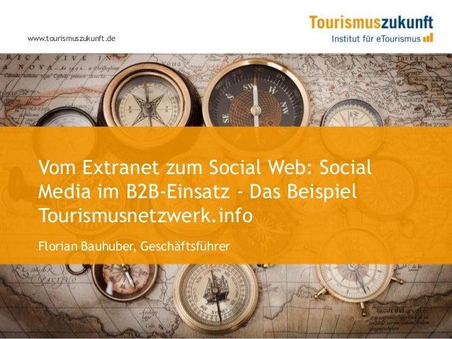 www.tourismuszukunft.de  Vom Extranet zum Social Web: Social  Media im B2B-Einsatz - Das Beispiel  Tourismusnetzwerk.info ...