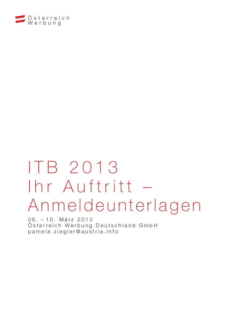ITB 2013Ihr Auftritt –Anmeldeunterlagen06.–10. März 2013Österreich Werbung Deutschland GmbHpamela.ziegler@austria.info
