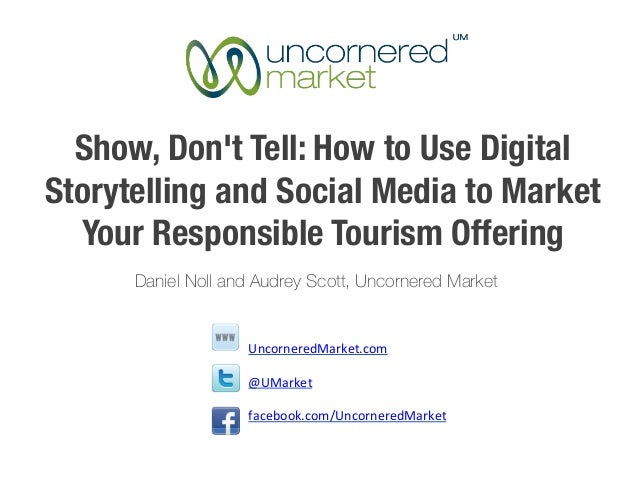 Show, Dont Tell: How to Use DigitalStorytelling and Social Media to Market  Your Responsible Tourism Offering      Daniel ...