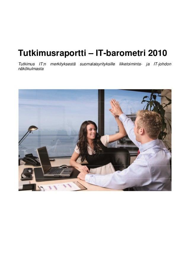 Tutkimusraportti – IT-barometri 2010 Tutkimus IT:n merkityksestä suomalaisyrityksille liiketoiminta- ja IT-johdon näkökulm...