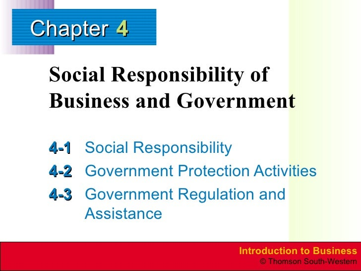 Social Responsibility of Business and Government 4-1 Social Responsibility 4-2 Government   Protection Activities 4-3 Gove...