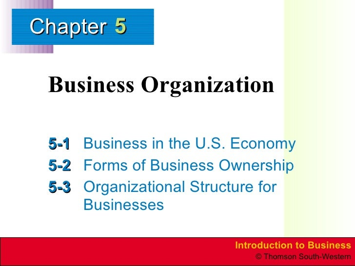Business Organization 5-1 Business in the U.S. Economy 5-2 Forms of Business Ownership 5-3 Organizational Structure for Bu...