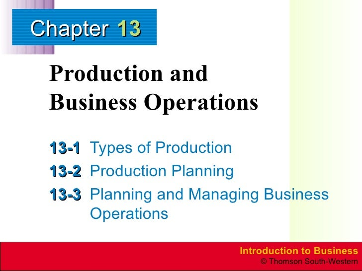 Production and  Business Operations 13-1 Types of Production 13-2 Production Planning 13-3 Planning and Managing Business ...