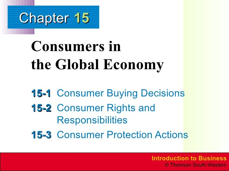 Consumers in  the Global Economy 15-1 Consumer Buying Decisions 15-2 Consumer Rights and Responsibilities 15-3 Consumer Pr...