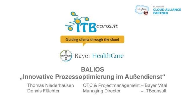 """BALIOS """"Innovative Prozessoptimierung im Außendienst"""" Thomas Niederhausen OTC & Projectmanagement – Bayer Vital Dennis Flü..."""