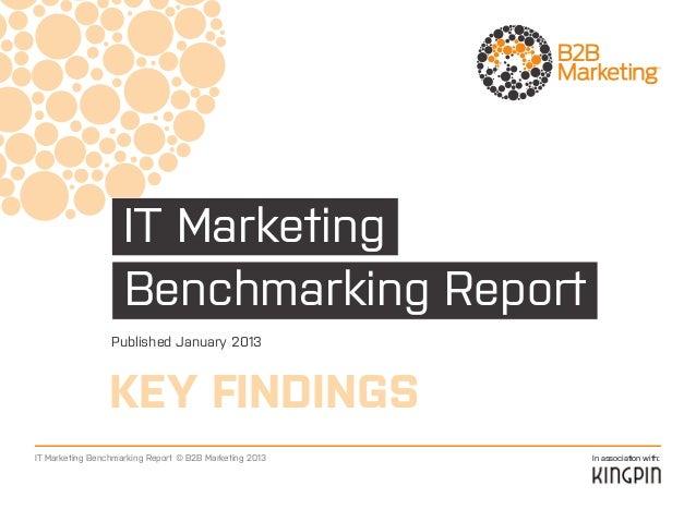 IT Marketing                    Benchmarking Report                 Published January 2013                KEY FINDINGSIT M...