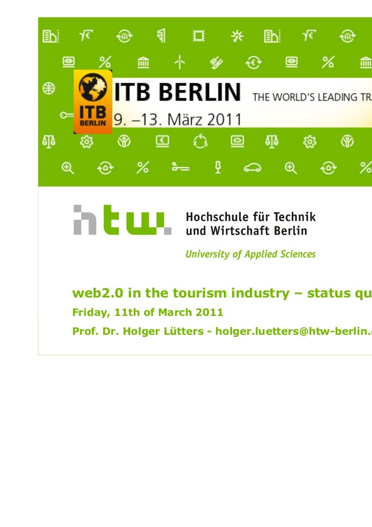 web2.0 in the tourism industry – status quo 2011Friday, 11th of March 2011Prof. Dr. Holger Lütters - holger.luetters@htw-b...