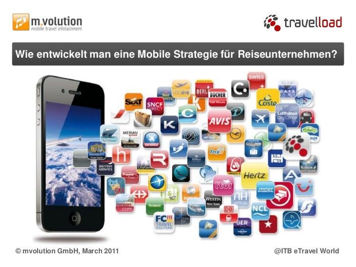 Wie entwickelt man eine Mobile Strategie für Reiseunternehmen?© mvolution GmbH, March 2011                     @ITB eTrave...