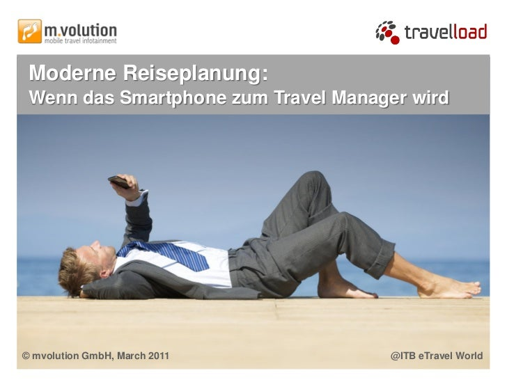 Moderne Reiseplanung: Wenn das Smartphone zum Travel Manager wird© mvolution GmbH, March 2011         @ITB eTravel World