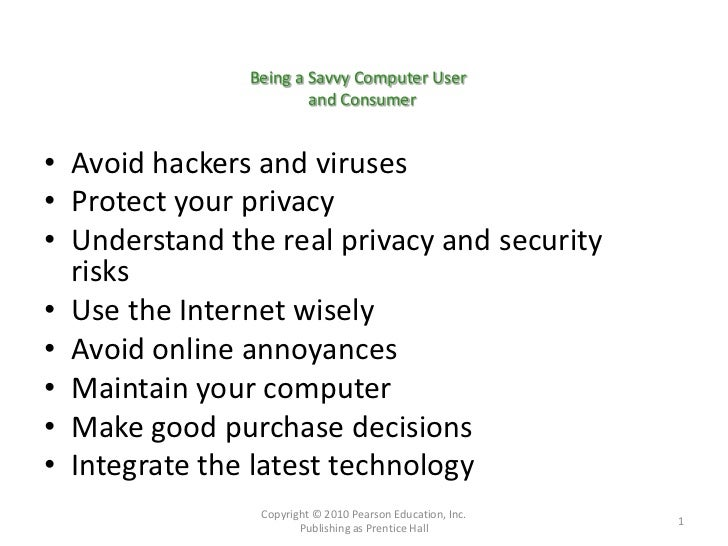 Being a Savvy Computer User                       and Consumer• Avoid hackers and viruses• Protect your privacy• Understan...