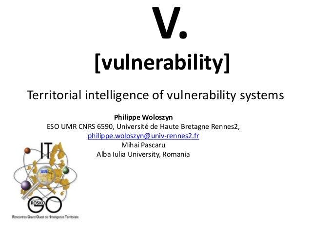 Territorial intelligence of vulnerability systems Philippe Woloszyn ESO UMR CNRS 6590, Université de Haute Bretagne Rennes...