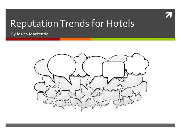 Reputation Trends for Hotels<br />By Josiah Mackenzie<br />