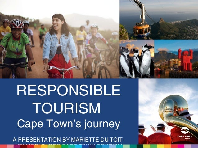 RESPONSIBLE TOURISM Cape Town's journey A PRESENTATION BY MARIETTE DU TOIT-