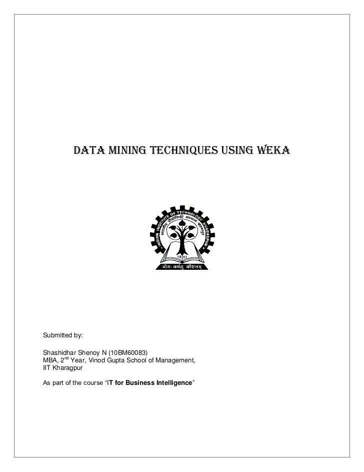 Data mining techniques using WEKASubmitted by:Shashidhar Shenoy N (10BM60083)MBA, 2nd Year, Vinod Gupta School of Manageme...
