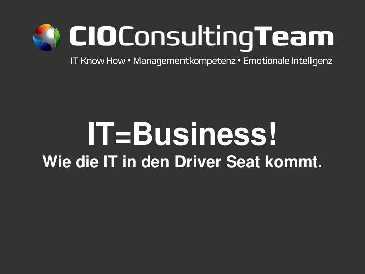 CIOConsultingTeam     IT=Business!Wie die IT in den Driver Seat kommt.