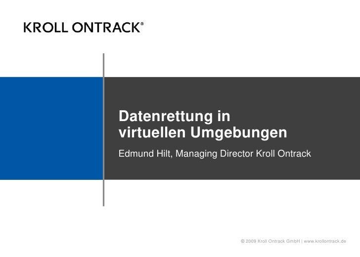 Datenrettung in    virtuellen Umgebungen <br />Edmund Hilt, Managing Director Kroll Ontrack<br />