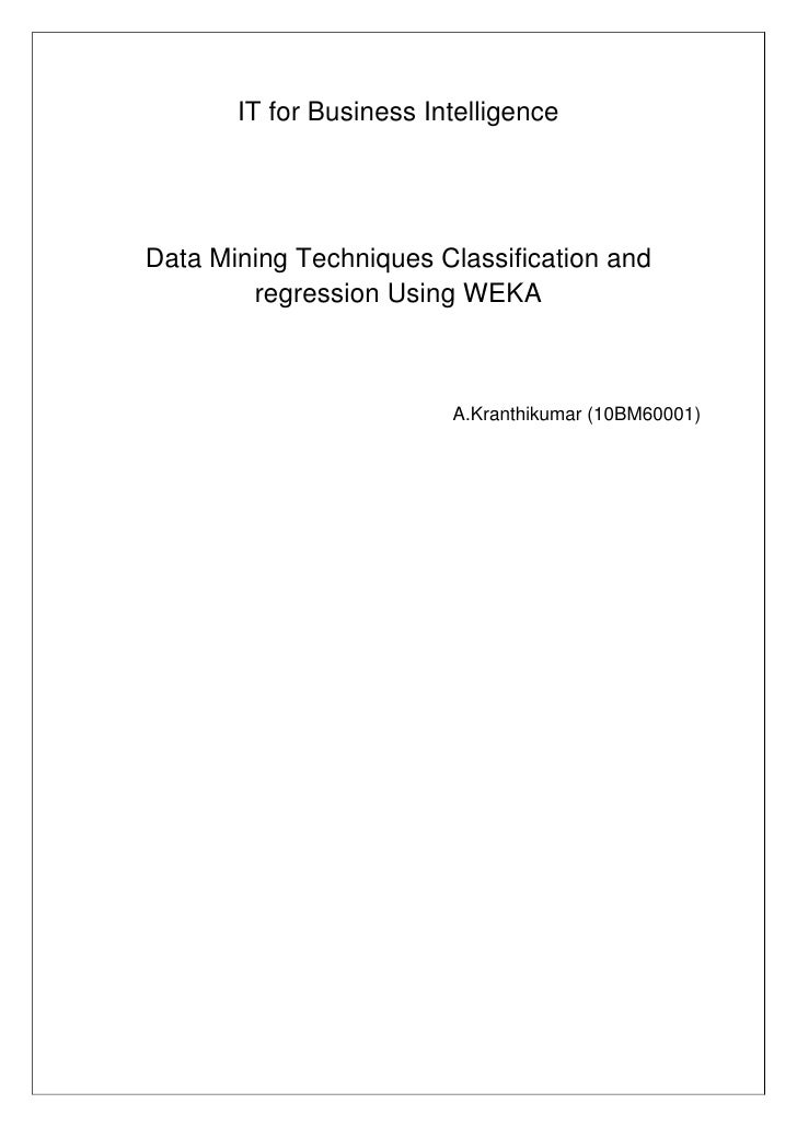 IT for Business IntelligenceData Mining Techniques Classification and        regression Using WEKA                        ...