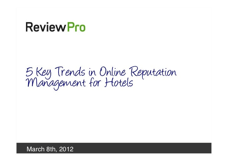5 Key Trends in Online Reputation   Management for Hotels!   March 8th, 2012!March 8th 2012!