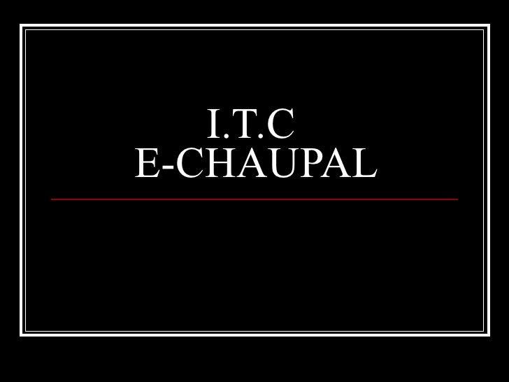 I.T.C  E-CHAUPAL