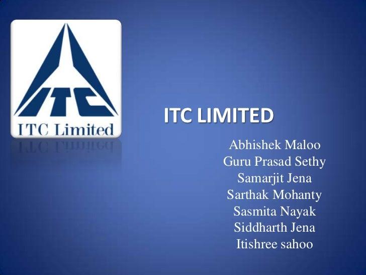 ITC LIMITED      Abhishek Maloo     Guru Prasad Sethy       Samarjit Jena     Sarthak Mohanty      Sasmita Nayak       Sid...