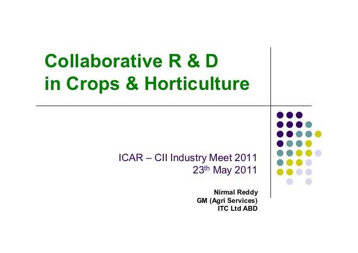 Collaborative R & Din Crops & Horticulture        ICAR – CII Industry Meet 2011                        23th May 2011      ...