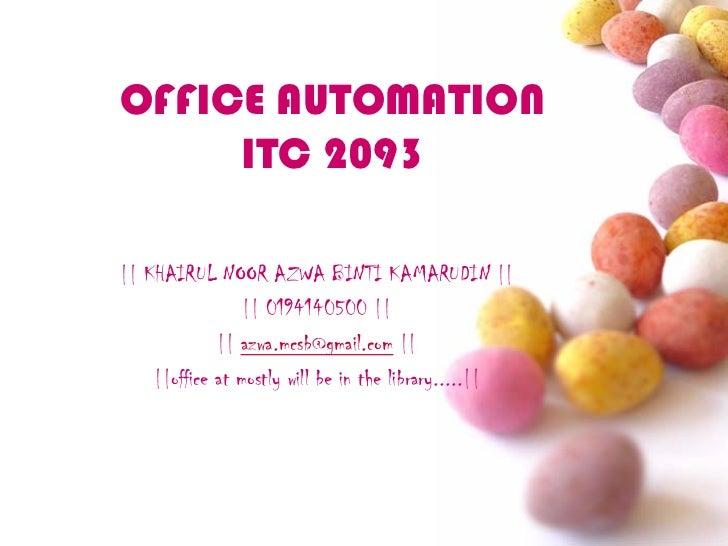 OFFICE AUTOMATION     ITC 2093|| KHAIRUL NOOR AZWA BINTI KAMARUDIN ||                 || 0194140500 ||             || azwa...